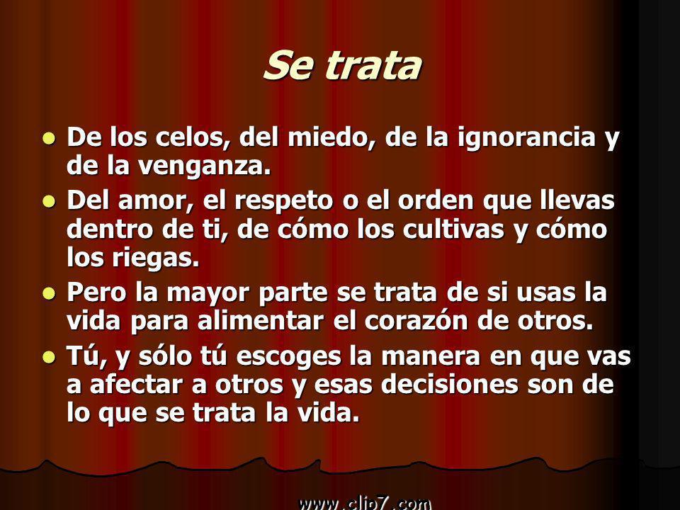 www.clip7.com Se trata De los celos, del miedo, de la ignorancia y de la venganza. De los celos, del miedo, de la ignorancia y de la venganza. Del amo