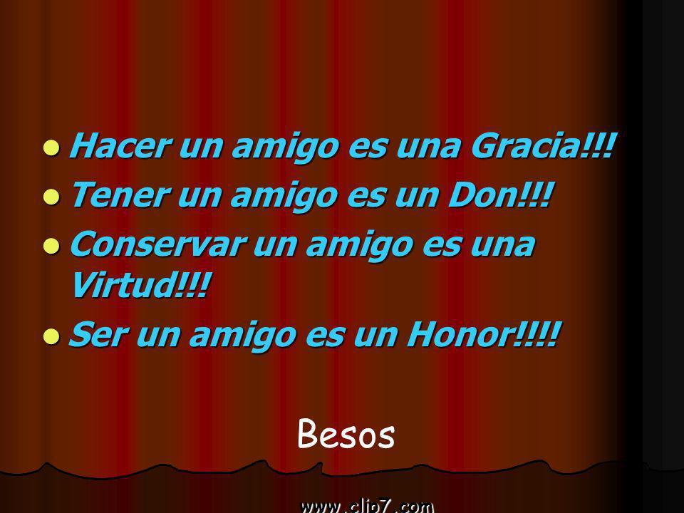 www.clip7.com Hacer un amigo es una Gracia!!! Hacer un amigo es una Gracia!!! Tener un amigo es un Don!!! Tener un amigo es un Don!!! Conservar un ami