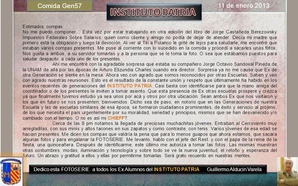Dedicado a todos los Exalumnos del INSTITUTO PATRIA Guillermo Alducin Varela Gen58 FOTOHISTORIA 11 de Enero de 2013 COMIDA MENSUAL Gen 57 Cerroviento