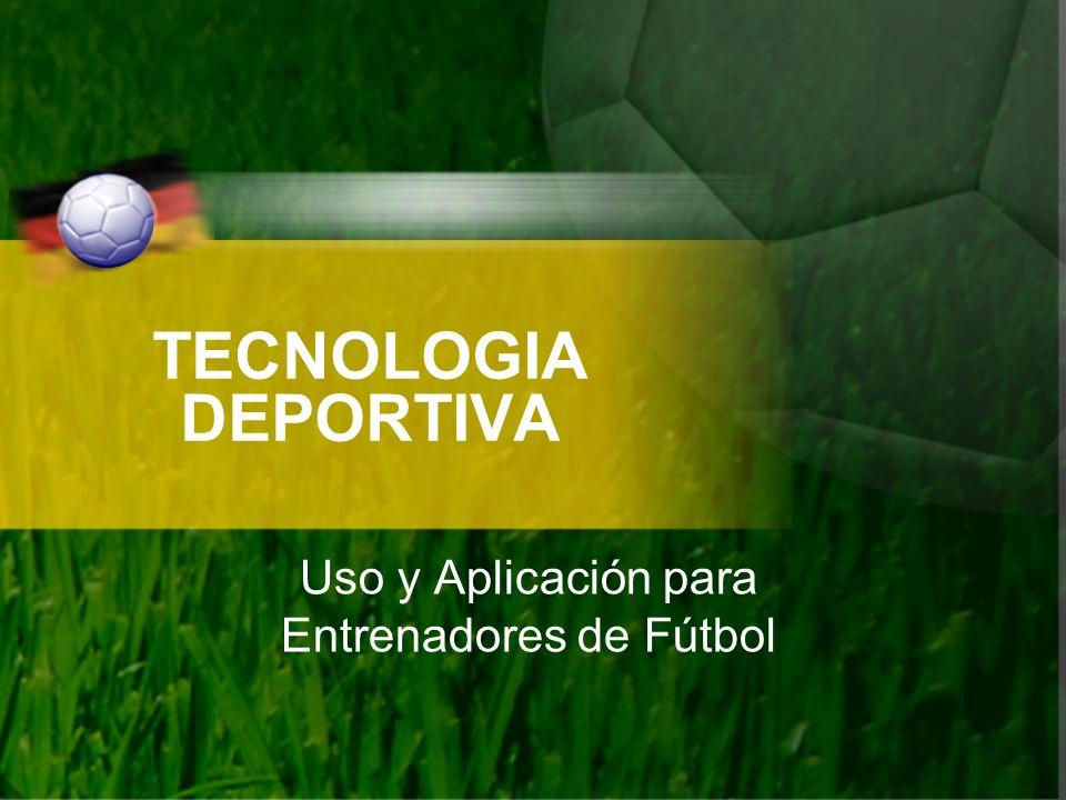 TECNOLOGIA DEPORTIVA Uso y Aplicación para Entrenadores de Fútbol