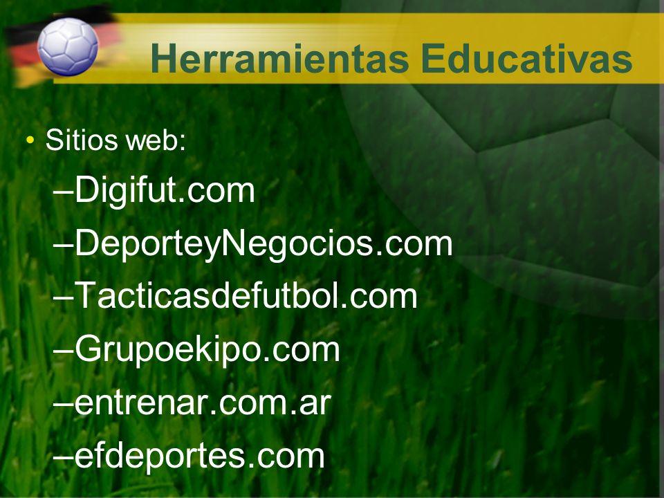 Herramientas Educativas Sitios web: –Digifut.com –DeporteyNegocios.com –Tacticasdefutbol.com –Grupoekipo.com –entrenar.com.ar –efdeportes.com