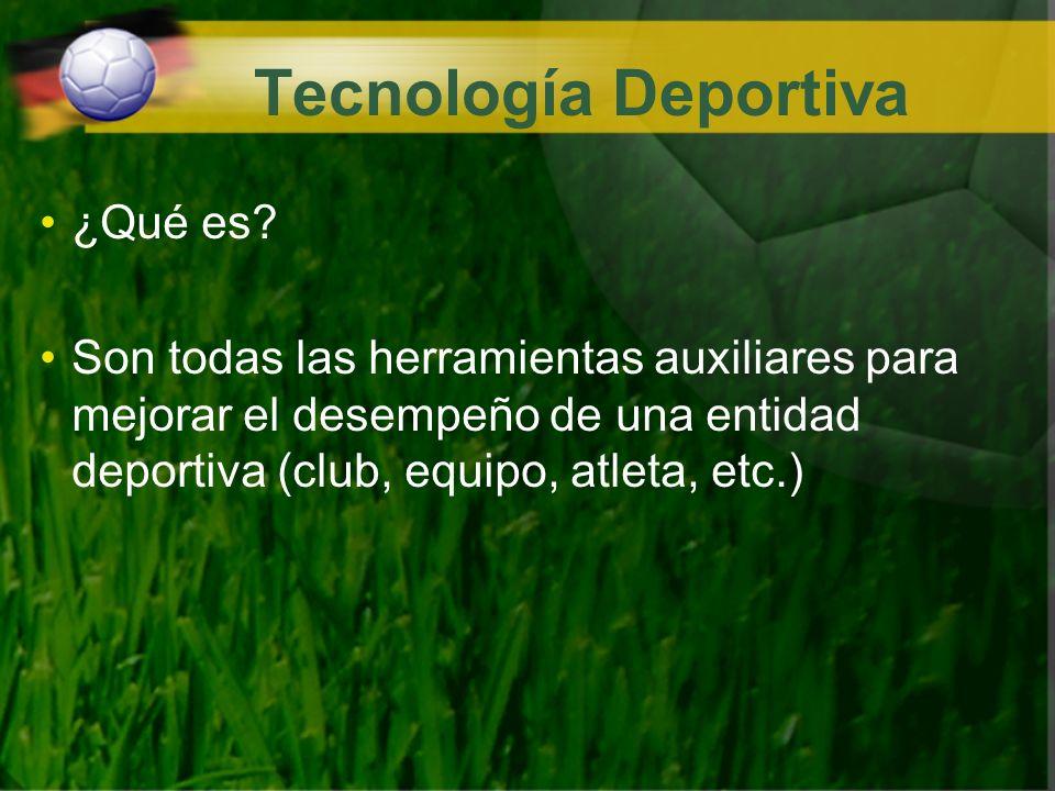 Tecnología Deportiva ¿Qué es? Son todas las herramientas auxiliares para mejorar el desempeño de una entidad deportiva (club, equipo, atleta, etc.)