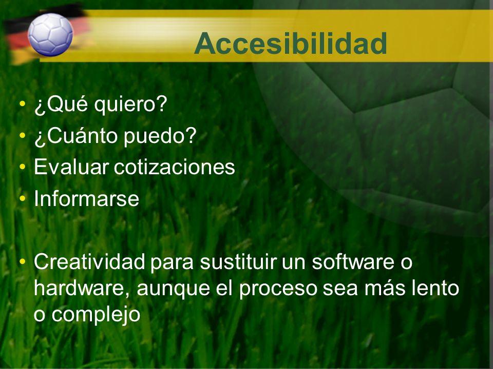Accesibilidad ¿Qué quiero? ¿Cuánto puedo? Evaluar cotizaciones Informarse Creatividad para sustituir un software o hardware, aunque el proceso sea más