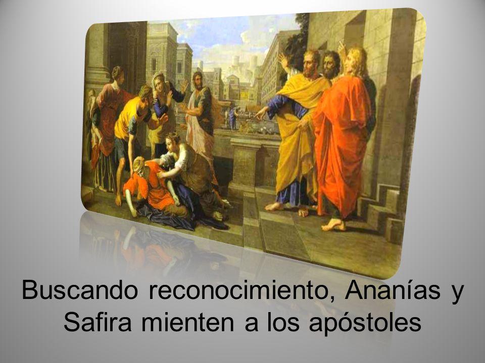 Buscando reconocimiento, Ananías y Safira mienten a los apóstoles