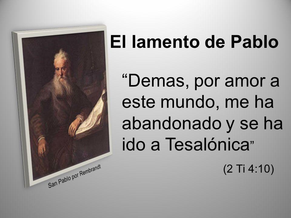 Demas, por amor a este mundo, me ha abandonado y se ha ido a Tesalónica (2 Ti 4:10) El lamento de Pablo