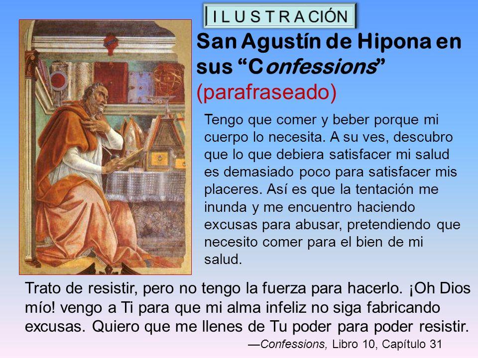 San Agustín de Hipona en sus Confessions (parafraseado) Trato de resistir, pero no tengo la fuerza para hacerlo. ¡Oh Dios mío! vengo a Ti para que mi