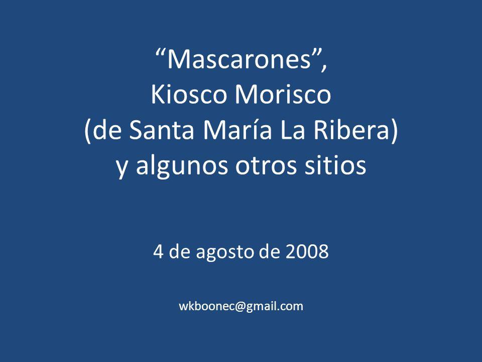 Mascarones, Kiosco Morisco (de Santa María La Ribera) y algunos otros sitios 4 de agosto de 2008 wkboonec@gmail.com