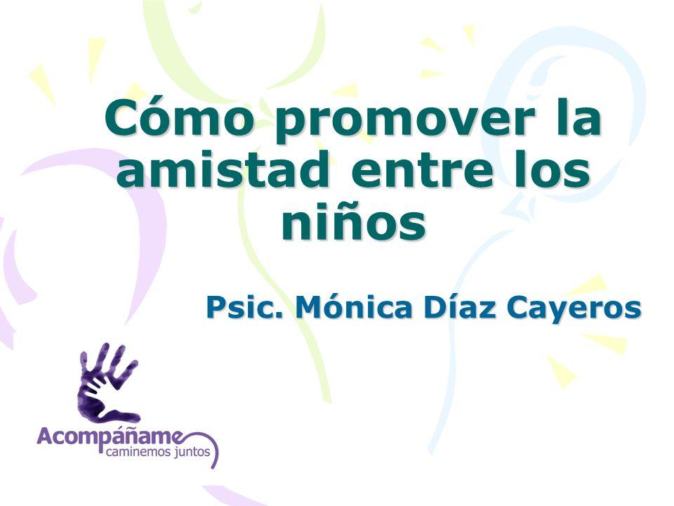 Cómo promover la amistad entre los niños Psic. Mónica Díaz Cayeros