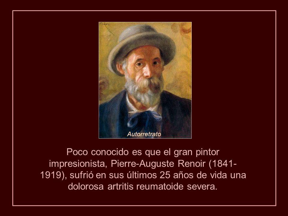 Poco conocido es que el gran pintor impresionista, Pierre-Auguste Renoir (1841- 1919), sufrió en sus últimos 25 años de vida una dolorosa artritis reumatoide severa.