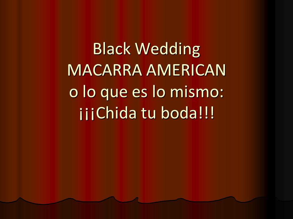 Black Wedding MACARRA AMERICAN o lo que es lo mismo: ¡¡¡Chida tu boda!!!