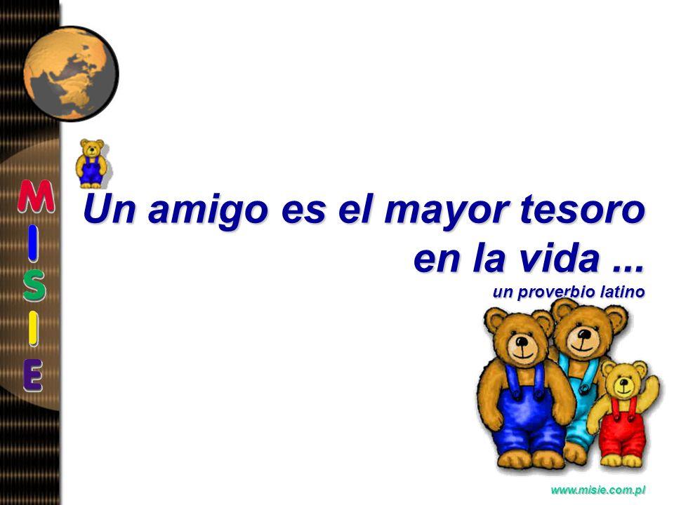 Prezentacja EwaB. www.misie.com.pl Un amigo es el mayor tesoro en la vida... un proverbio latino