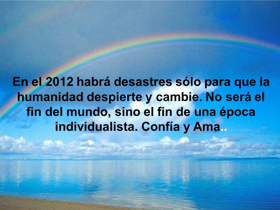 El 2012 será un año radiante si elevas tu estado de consciencia. Ámate y ama.