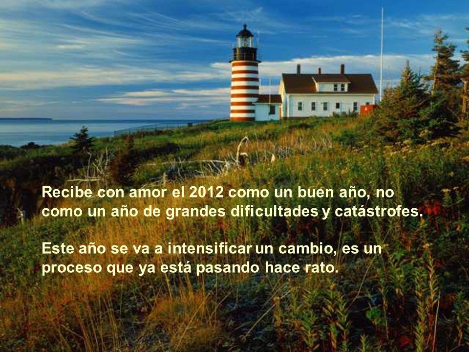 Recibe con amor el 2012 como un buen año, no como un año de grandes dificultades y catástrofes.