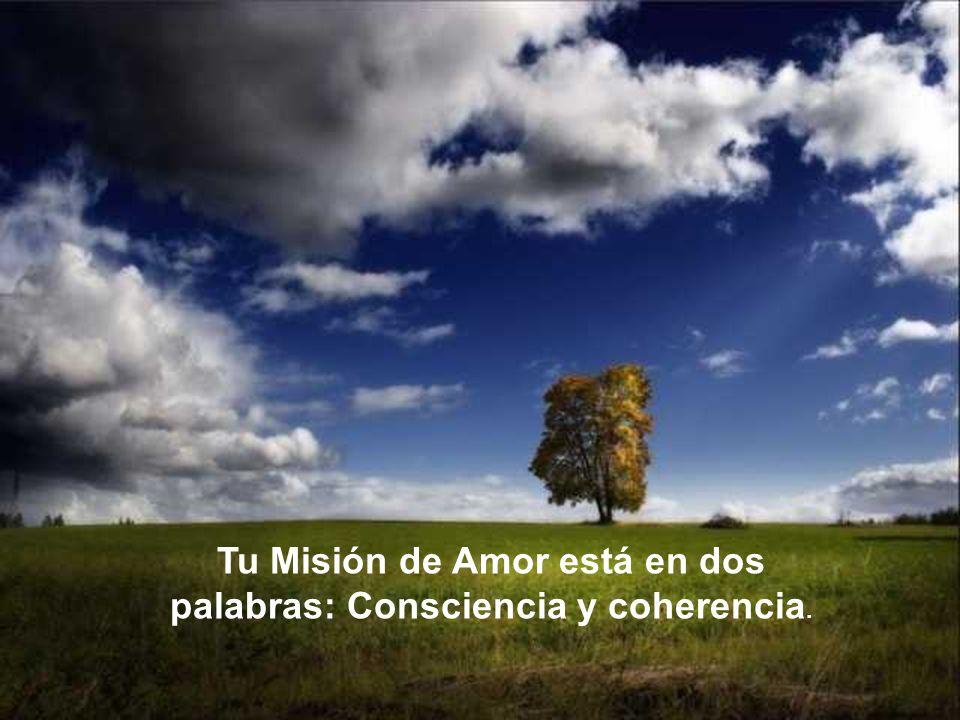 Tu Misión de Amor está en dos palabras: Consciencia y coherencia.
