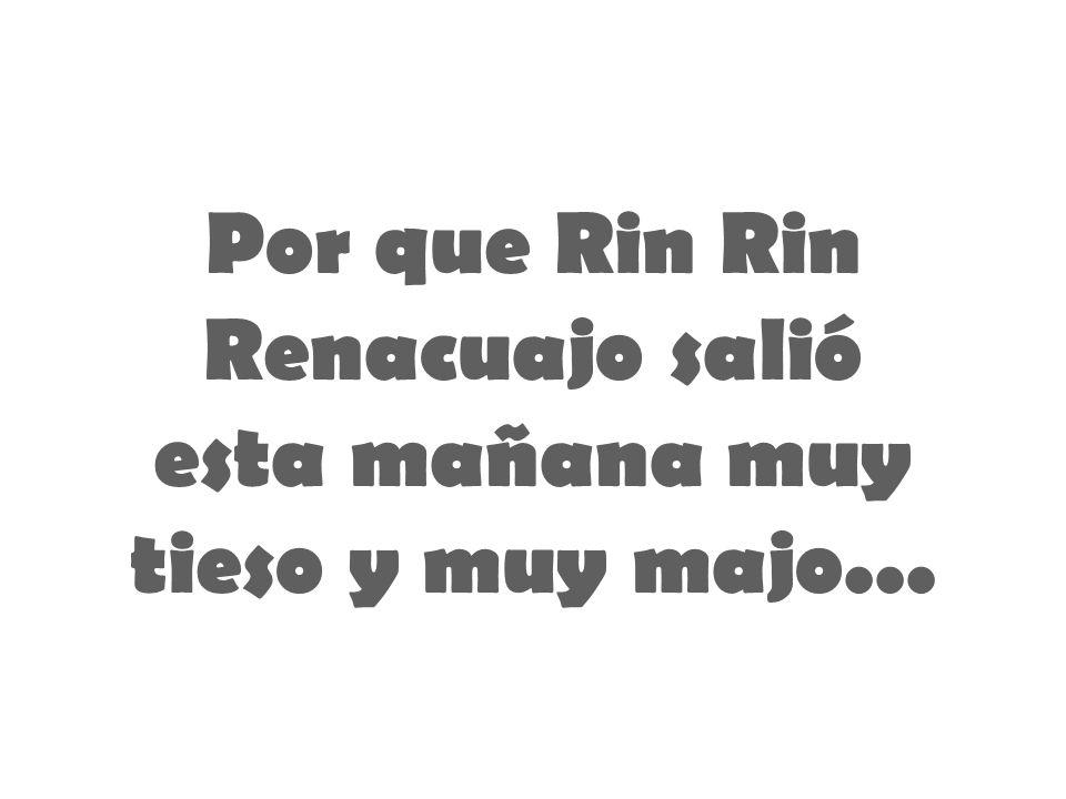 Por que Rin Rin Renacuajo salió esta mañana muy tieso y muy majo...