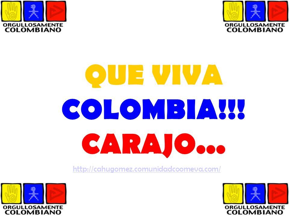 QUE VIVA COLOMBIA!!! CARAJO... http://cahugomez.comunidadcoomeva.com/
