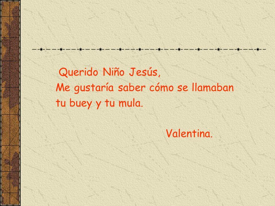 Querido Niño Jesús, Me gustaría saber cómo se llamaban tu buey y tu mula. Valentina.
