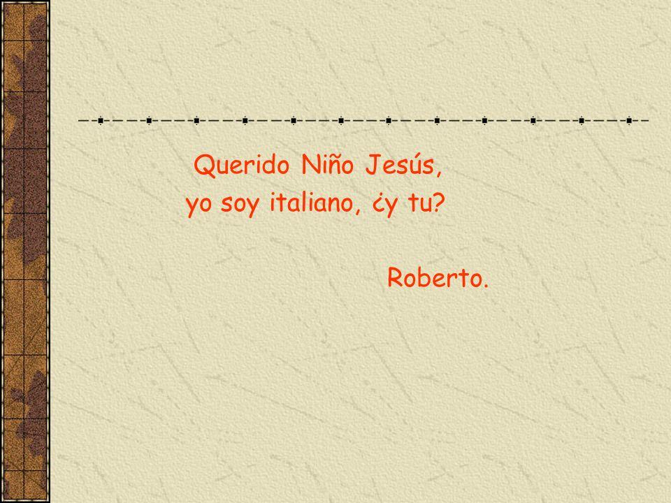 Querido Niño Jesús, yo soy italiano, ¿y tu? Roberto.