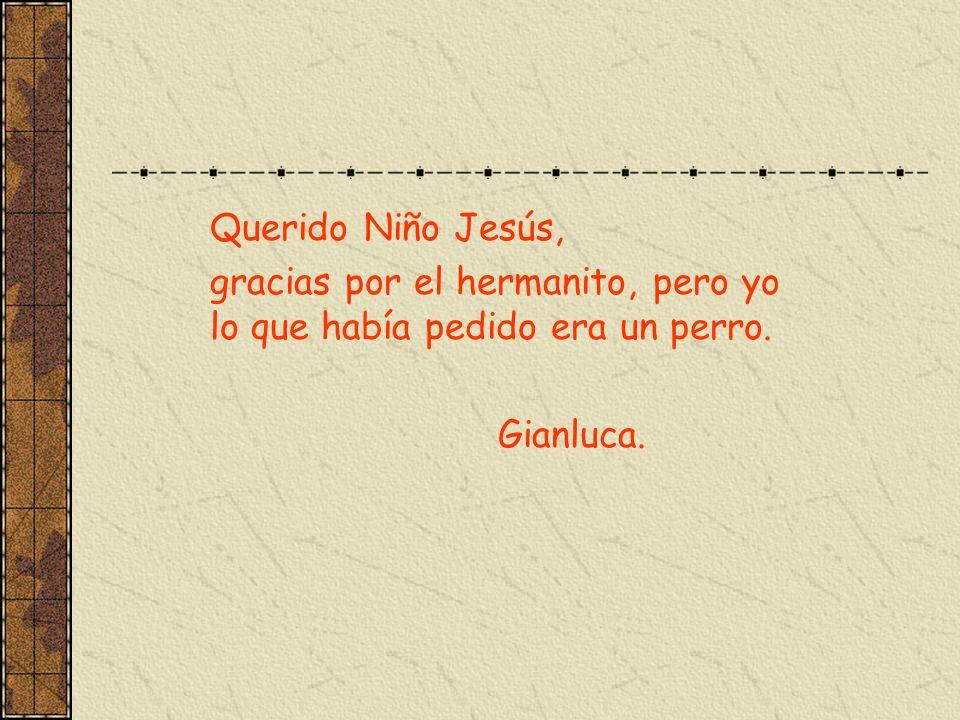 Querido Niño Jesús, gracias por el hermanito, pero yo lo que había pedido era un perro. Gianluca.