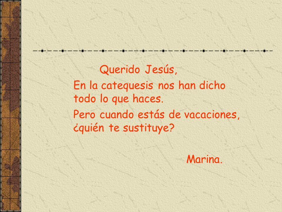 Querido Jesús, En la catequesis nos han dicho todo lo que haces. Pero cuando estás de vacaciones, ¿quién te sustituye? Marina.