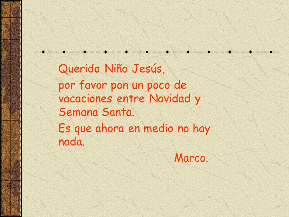 Querido Niño Jesús, por favor pon un poco de vacaciones entre Navidad y Semana Santa. Es que ahora en medio no hay nada. Marco.