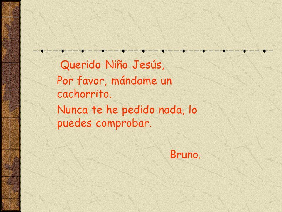 Querido Niño Jesús, Por favor, mándame un cachorrito. Nunca te he pedido nada, lo puedes comprobar. Bruno.