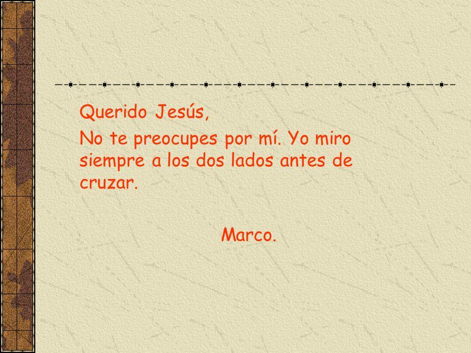 Querido Jesús, No te preocupes por mí. Yo miro siempre a los dos lados antes de cruzar. Marco.