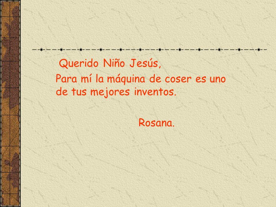 Querido Niño Jesús, Para mí la máquina de coser es uno de tus mejores inventos. Rosana.