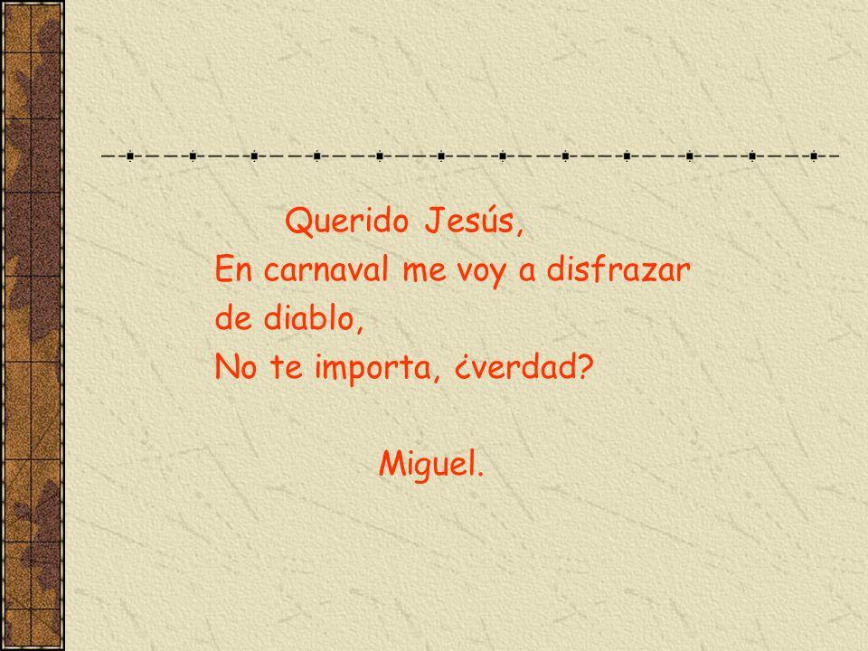 Querido Jesús, En carnaval me voy a disfrazar de diablo, No te importa, ¿verdad? Miguel.
