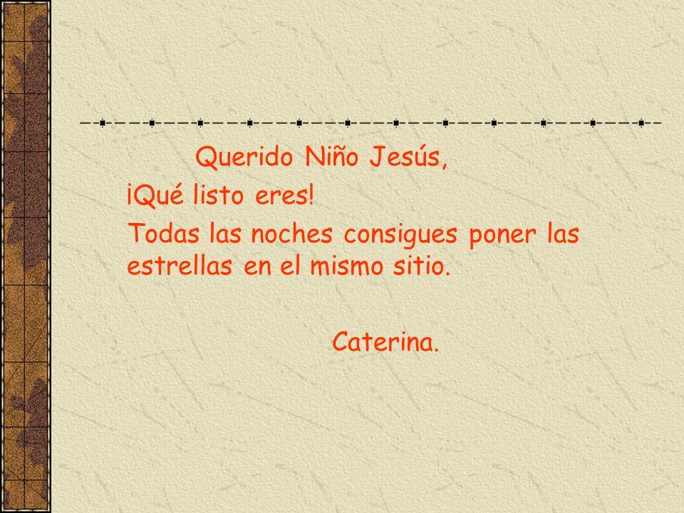 Querido Niño Jesús, ¡Qué listo eres! Todas las noches consigues poner las estrellas en el mismo sitio. Caterina.