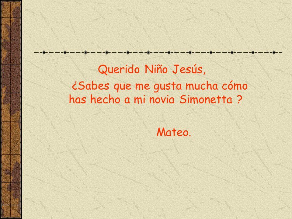 Querido Niño Jesús, ¿Sabes que me gusta mucha cómo has hecho a mi novia Simonetta ? Mateo.