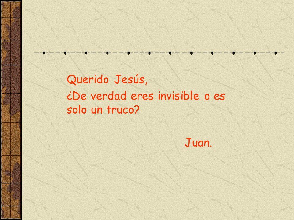 Querido Jesús, ¿De verdad eres invisible o es solo un truco? Juan.