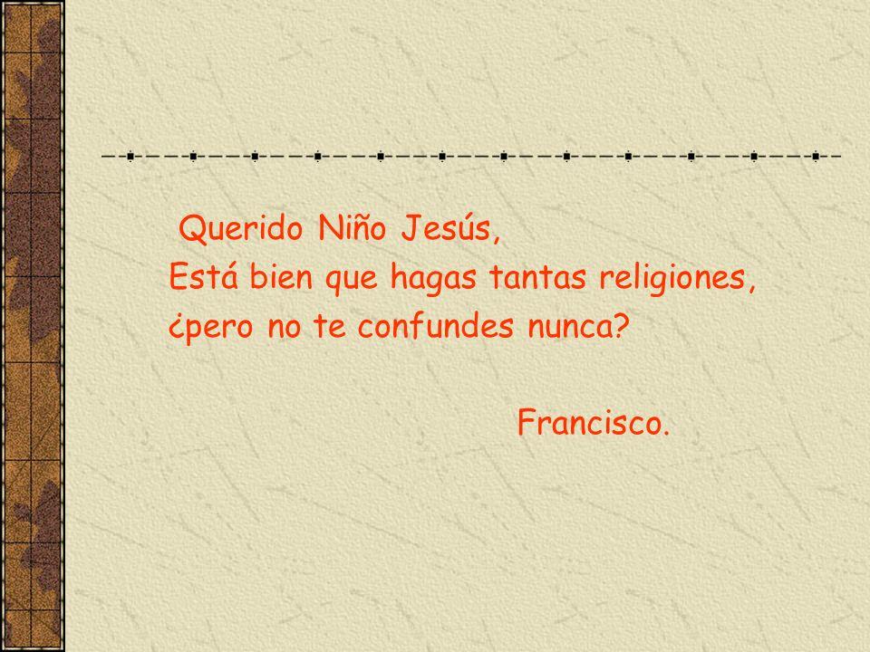 Querido Niño Jesús, Está bien que hagas tantas religiones, ¿pero no te confundes nunca? Francisco.