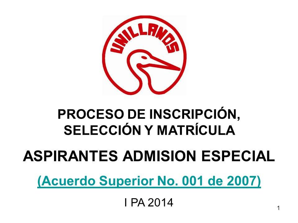PROCESO DE INSCRIPCIÓN, SELECCIÓN Y MATRÍCULA ASPIRANTES ADMISION ESPECIAL (Acuerdo Superior No. 001 de 2007) I PA 2014 1