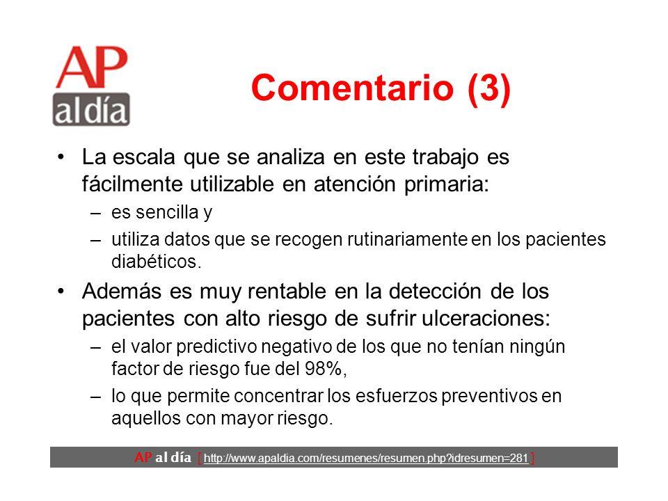 AP al día [ http://www.apaldia.com/resumenes/resumen.php idresumen=281 ] Comentario (2) El riesgo de ulceración aumenta: –con la duración de la diabetes, –si el control glucémico no es adecuado y –en presencia de complicaciones cardiovasculares, renales o retinianas.