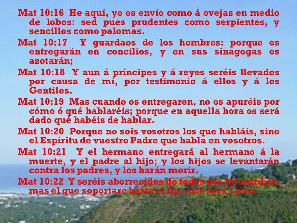 Mat 10:16 He aquí, yo os envío como á ovejas en medio de lobos: sed pues prudentes como serpientes, y sencillos como palomas. Mat 10:17 Y guardaos de