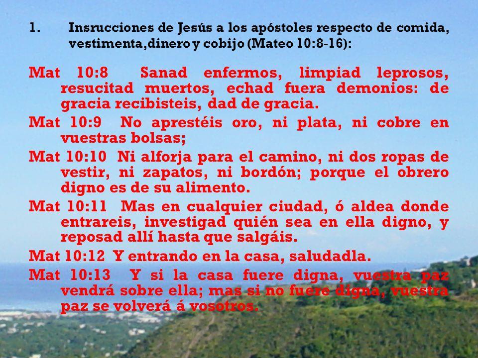 Mat 10:8 Sanad enfermos, limpiad leprosos, resucitad muertos, echad fuera demonios: de gracia recibisteis, dad de gracia. Mat 10:9 No aprestéis oro, n