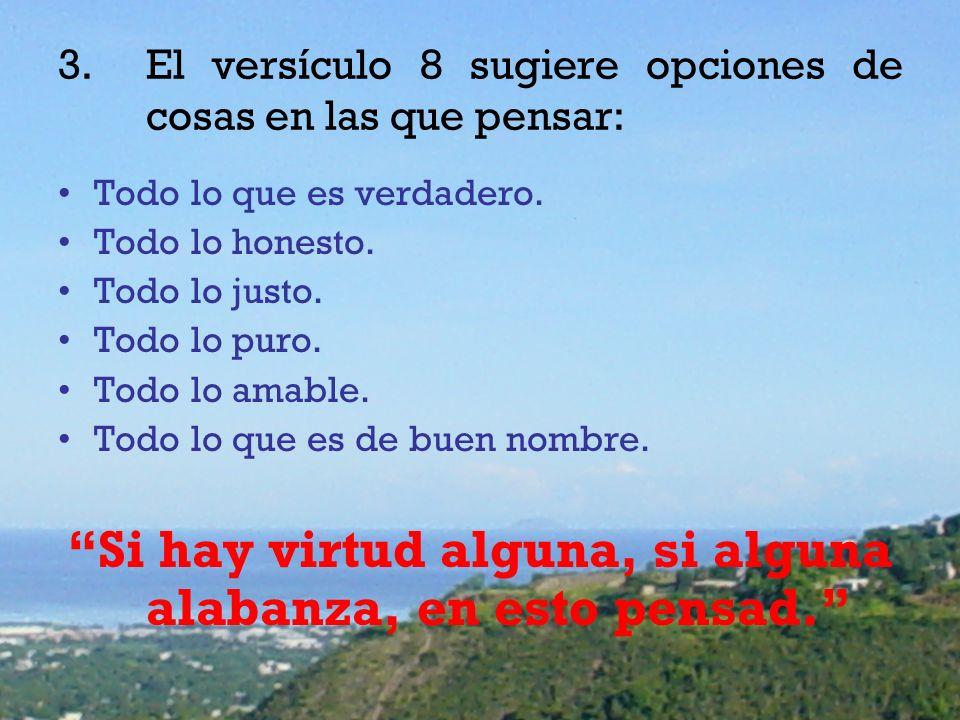 3.El versículo 8 sugiere opciones de cosas en las que pensar: Todo lo que es verdadero.
