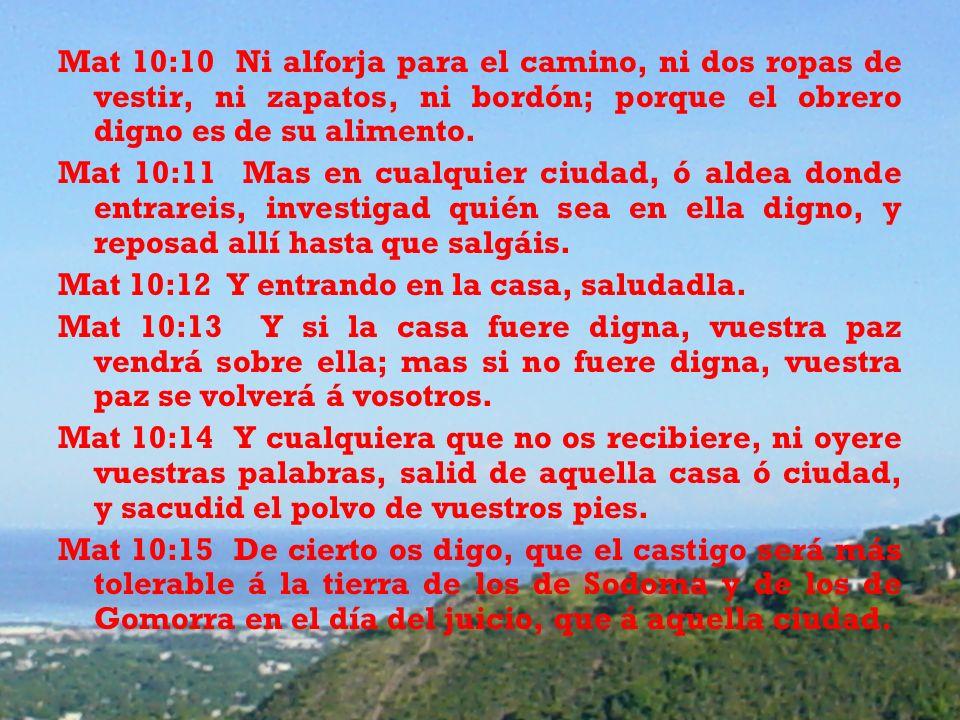 Mat 10:10 Ni alforja para el camino, ni dos ropas de vestir, ni zapatos, ni bordón; porque el obrero digno es de su alimento. Mat 10:11 Mas en cualqui