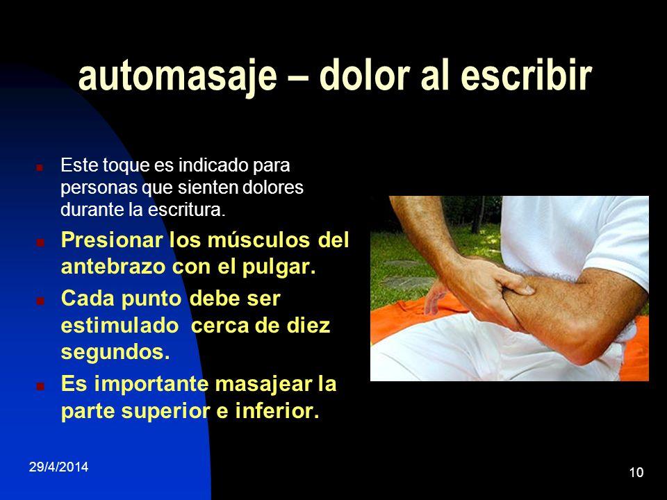 29/4/2014 10 automasaje – dolor al escribir Este toque es indicado para personas que sienten dolores durante la escritura. Presionar los músculos del