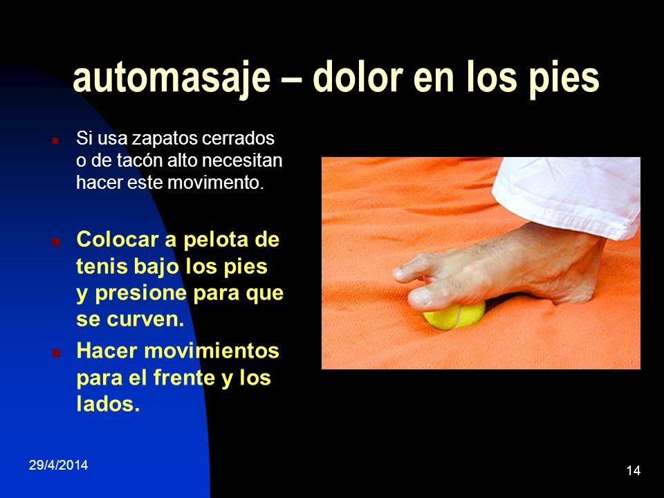 29/4/2014 14 automasaje – dolor en los pies Si usa zapatos cerrados o de tacón alto necesitan hacer este movimento. Colocar a pelota de tenis bajo los