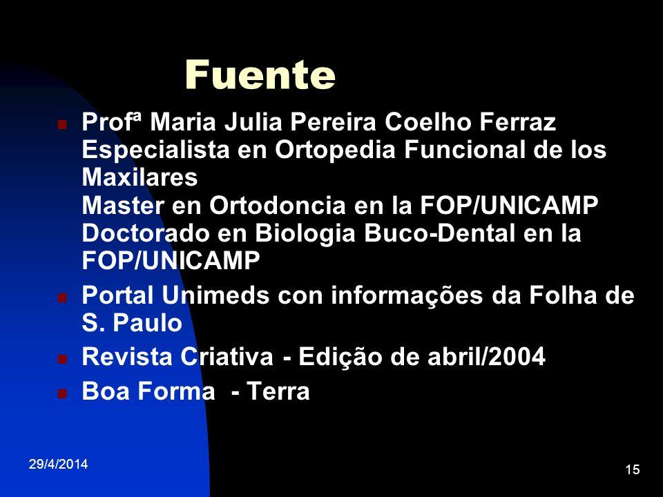 29/4/2014 15 Fuente Profª Maria Julia Pereira Coelho Ferraz Especialista en Ortopedia Funcional de los Maxilares Master en Ortodoncia en la FOP/UNICAM