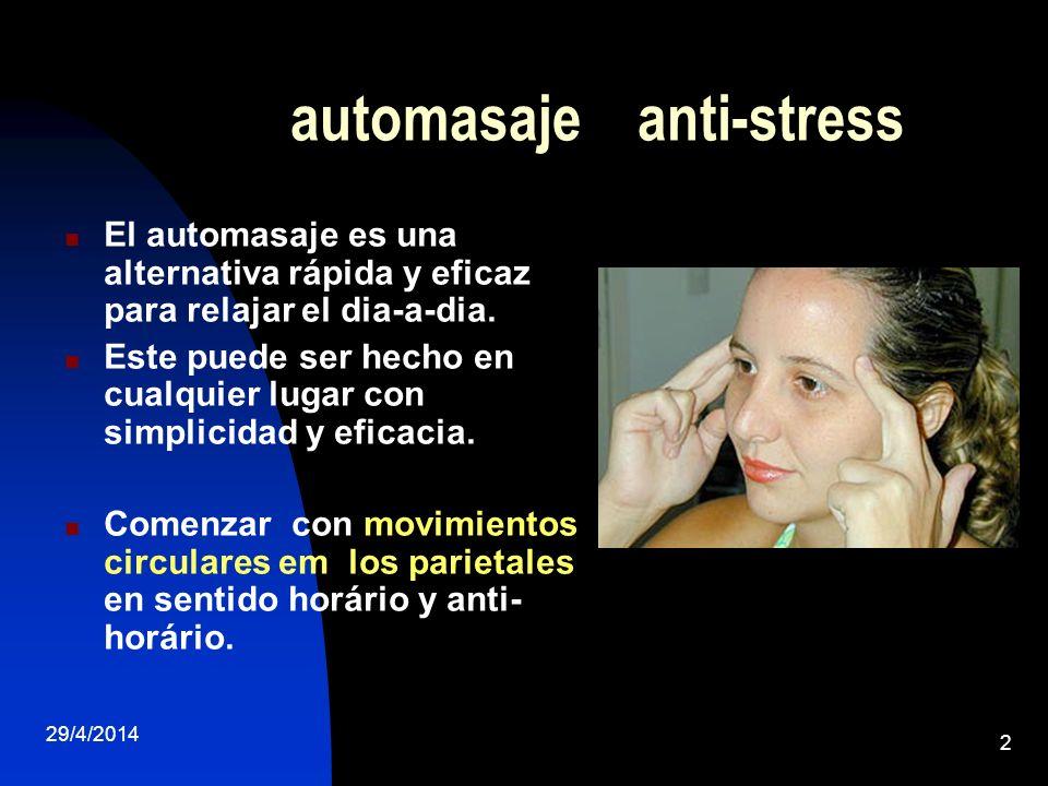 29/4/2014 2 automasaje anti-stress El automasaje es una alternativa rápida y eficaz para relajar el dia-a-dia. Este puede ser hecho en cualquier lugar