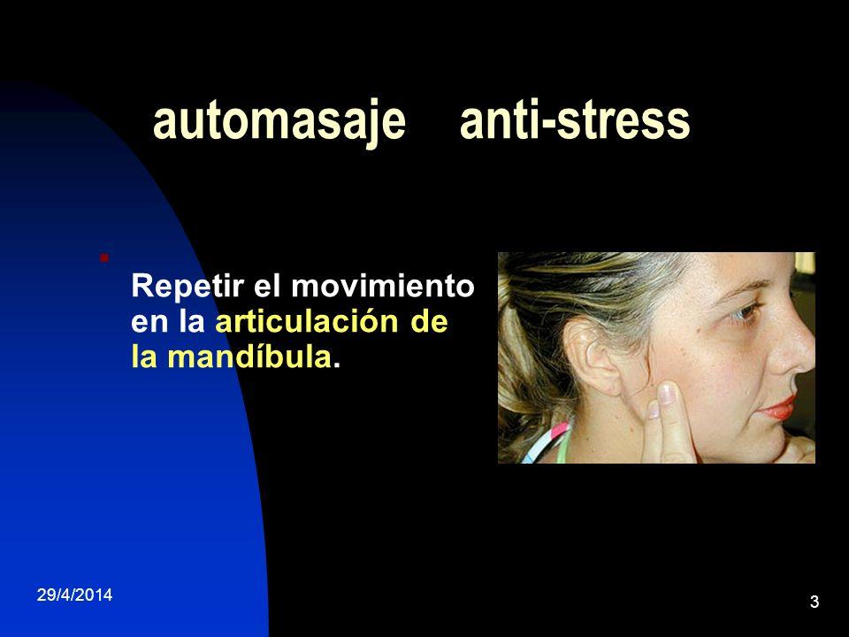 29/4/2014 3 automasaje anti-stress Repetir el movimiento en la articulación de la mandíbula.
