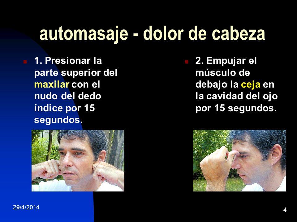 29/4/2014 4 automasaje - dolor de cabeza 1. Presionar la parte superior del maxilar con el nudo del dedo índice por 15 segundos. 2. Empujar el músculo