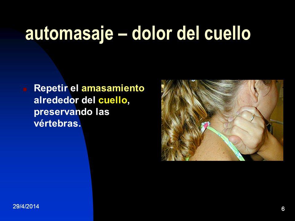 29/4/2014 6 automasaje – dolor del cuello Repetir el amasamiento alrededor del cuello, preservando las vértebras.