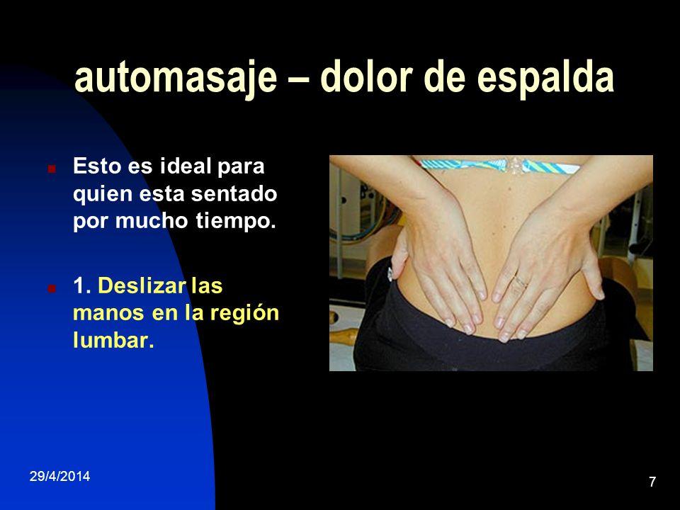 29/4/2014 7 automasaje – dolor de espalda Esto es ideal para quien esta sentado por mucho tiempo. 1. Deslizar las manos en la región lumbar.