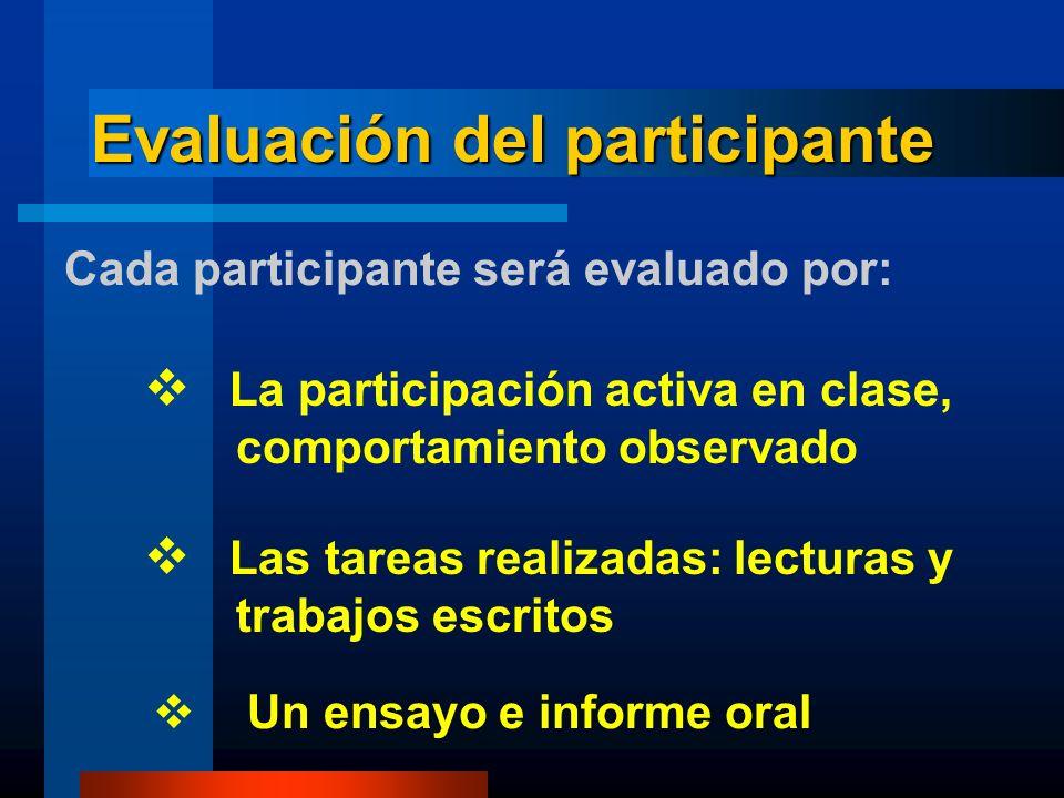 Cada participante será evaluado por: La participación activa en clase, comportamiento observado Las tareas realizadas: lecturas y trabajos escritos Un