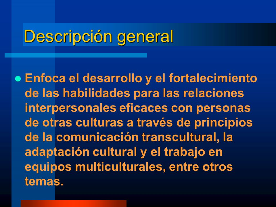 Enfoca el desarrollo y el fortalecimiento de las habilidades para las relaciones interpersonales eficaces con personas de otras culturas a través de p
