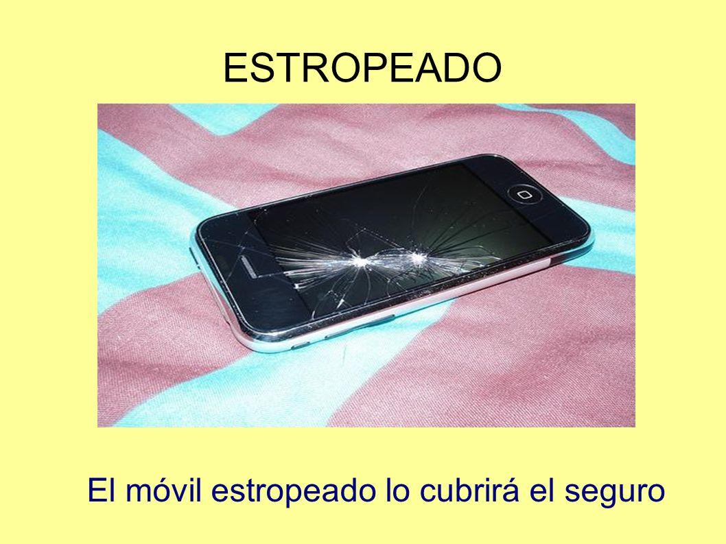 ESTROPEADO El móvil estropeado lo cubrirá el seguro